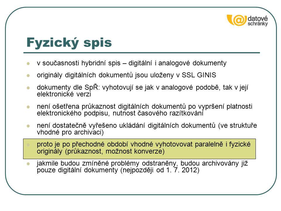 Fyzický spis v současnosti hybridní spis – digitální i analogové dokumenty originály digitálních dokumentů jsou uloženy v SSL GINIS dokumenty dle SpŘ: