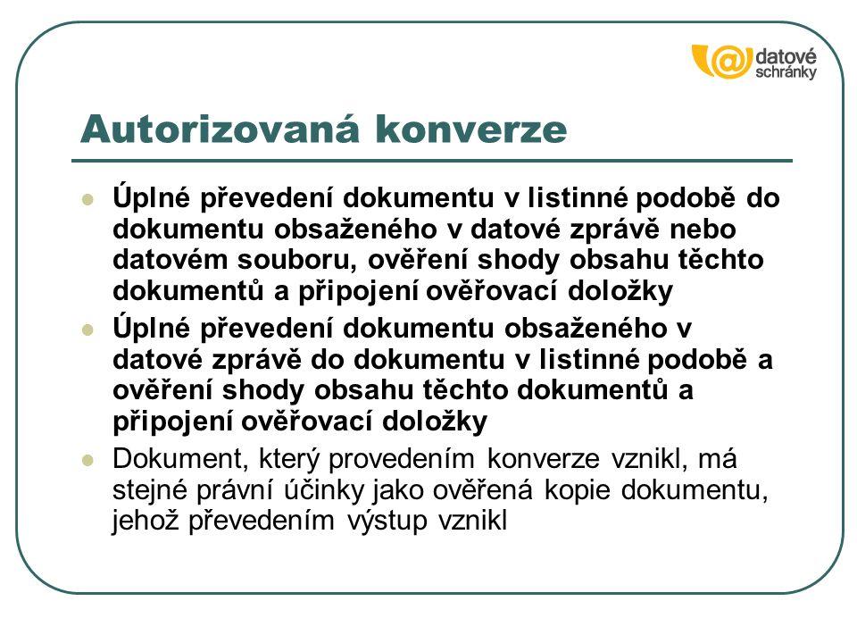 Autorizovaná konverze Úplné převedení dokumentu v listinné podobě do dokumentu obsaženého v datové zprávě nebo datovém souboru, ověření shody obsahu t