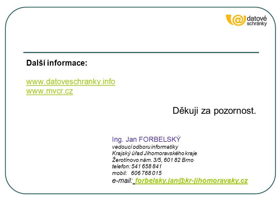 Další informace: www.datoveschranky.info www.mvcr.cz Děkuji za pozornost. Ing. Jan FORBELSKÝ vedoucí odboru informatiky Krajský úřad Jihomoravského kr