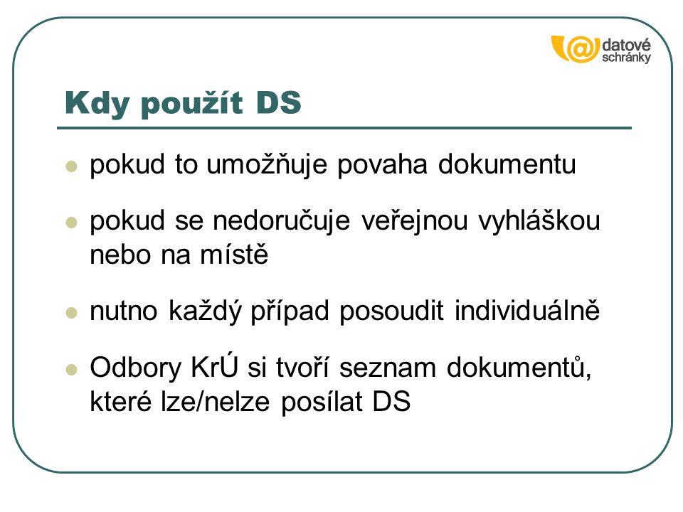 Kdy použít DS pokud to umožňuje povaha dokumentu pokud se nedoručuje veřejnou vyhláškou nebo na místě nutno každý případ posoudit individuálně Odbory KrÚ si tvoří seznam dokumentů, které lze/nelze posílat DS