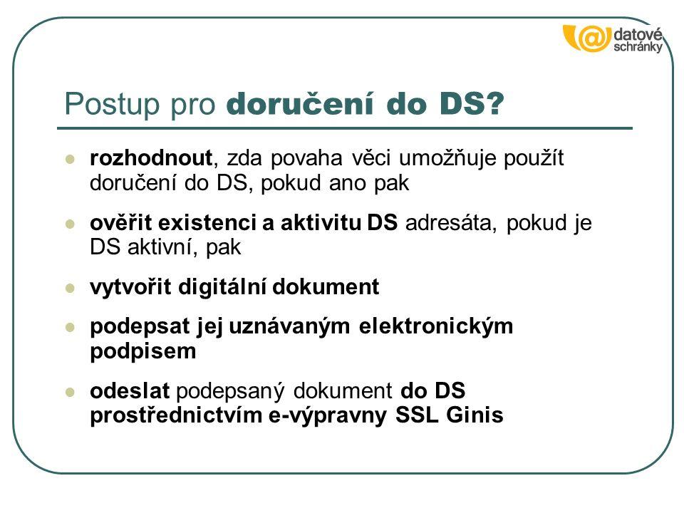 Postup pro doručení do DS? rozhodnout, zda povaha věci umožňuje použít doručení do DS, pokud ano pak ověřit existenci a aktivitu DS adresáta, pokud je