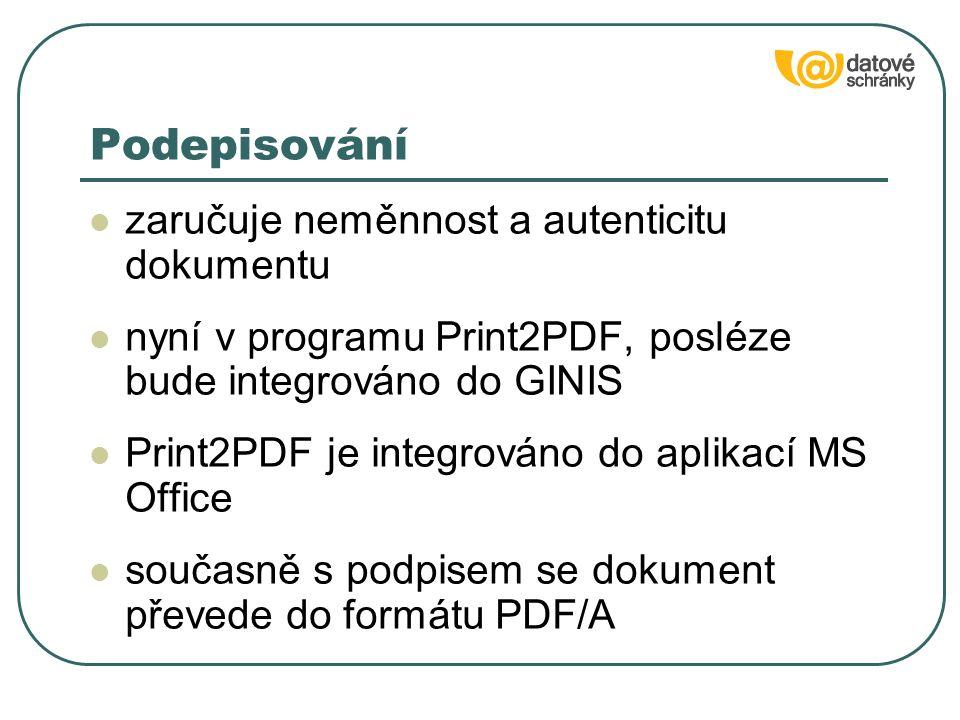 zaručuje neměnnost a autenticitu dokumentu nyní v programu Print2PDF, posléze bude integrováno do GINIS Print2PDF je integrováno do aplikací MS Office současně s podpisem se dokument převede do formátu PDF/A Podepisování