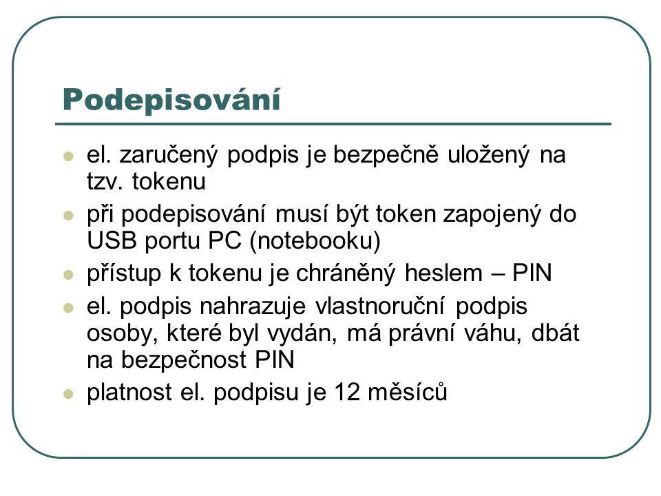 el. zaručený podpis je bezpečně uložený na tzv. tokenu při podepisování musí být token zapojený do USB portu PC (notebooku) přístup k tokenu je chráně