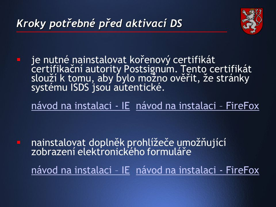 Kroky potřebné před aktivací DS  je nutné nainstalovat kořenový certifikát certifikační autority Postsignum.