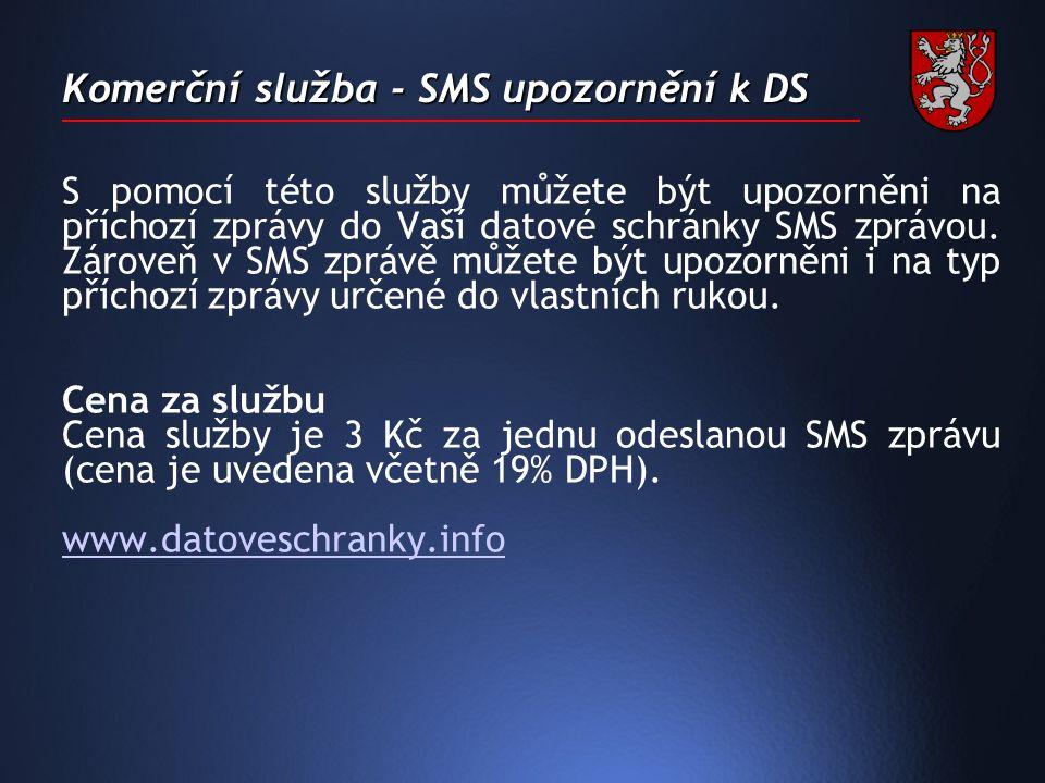 Komerční služba - SMS upozornění k DS S pomocí této služby můžete být upozorněni na příchozí zprávy do Vaší datové schránky SMS zprávou.