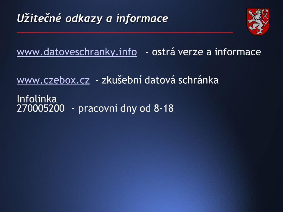 Užitečné odkazy a informace www.datoveschranky.infowww.datoveschranky.info - ostrá verze a informace www.czebox.czwww.czebox.cz - zkušební datová schránka Infolinka 270005200 - pracovní dny od 8-18