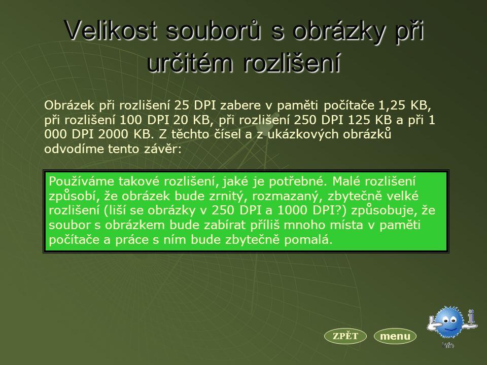 Velikost souborů s obrázky při určitém rozlišení Obrázek při rozlišení 25 DPI zabere v paměti počítače 1,25 KB, při rozlišení 100 DPI 20 KB, při rozlišení 250 DPI 125 KB a při 1 000 DPI 2000 KB.