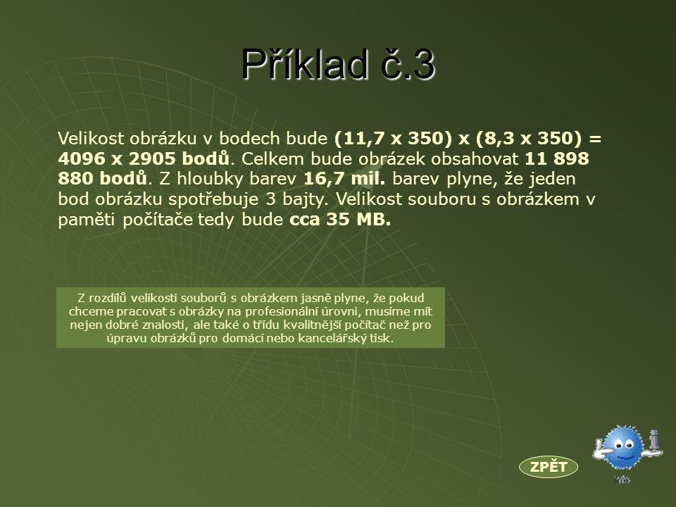 Příklad č.3 ZPĚT Velikost obrázku v bodech bude (11,7 x 350) x (8,3 x 350) = 4096 x 2905 bodů.
