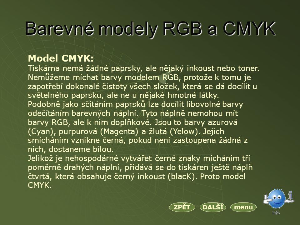 Barevné modely RGB a CMYK menuDALŠÍZPĚT Model CMYK: Tiskárna nemá žádné paprsky, ale nějaký inkoust nebo toner.