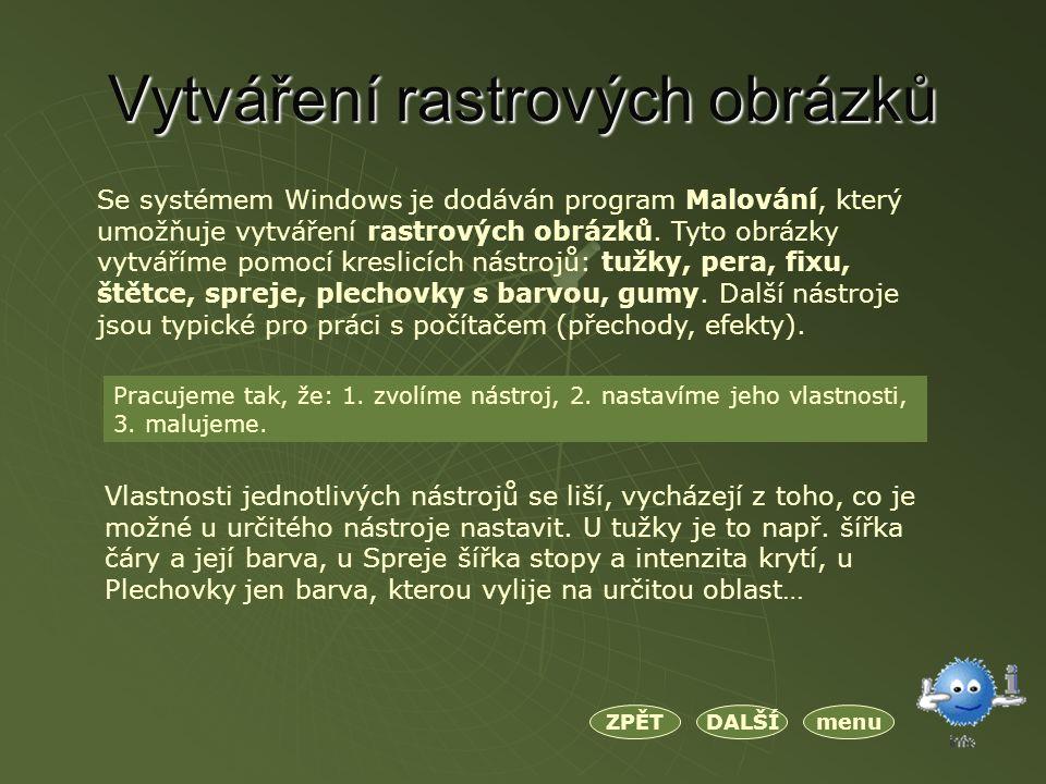 Vytváření rastrových obrázků menuDALŠÍZPĚT Se systémem Windows je dodáván program Malování, který umožňuje vytváření rastrových obrázků.