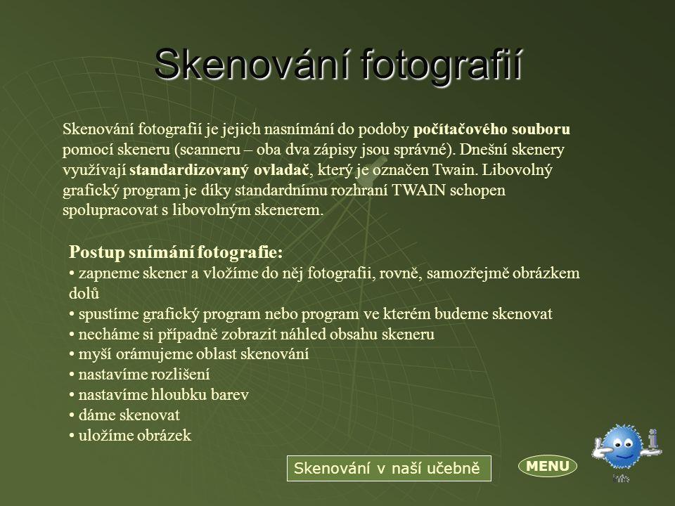 Skenování fotografií Skenování fotografií je jejich nasnímání do podoby počítačového souboru pomocí skeneru (scanneru – oba dva zápisy jsou správné).