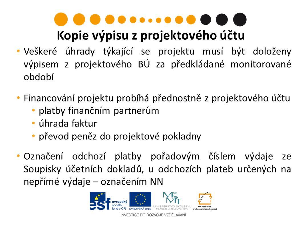 Veškeré úhrady týkající se projektu musí být doloženy výpisem z projektového BÚ za předkládané monitorované období Financování projektu probíhá přednostně z projektového účtu platby finančním partnerům úhrada faktur převod peněz do projektové pokladny Označení odchozí platby pořadovým číslem výdaje ze Soupisky účetních dokladů, u odchozích plateb určených na nepřímé výdaje – označením NN Kopie výpisu z projektového účtu