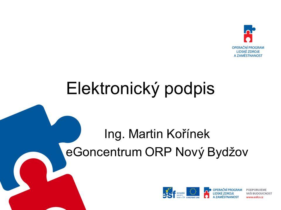 Elektronický podpis Ing. Martin Kořínek eGoncentrum ORP Nový Bydžov