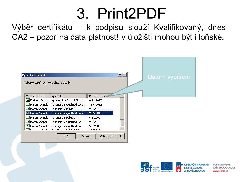 3. Print2PDF Výběr certifikátu – k podpisu slouží Kvalifikovaný, dnes CA2 – pozor na data platnost.