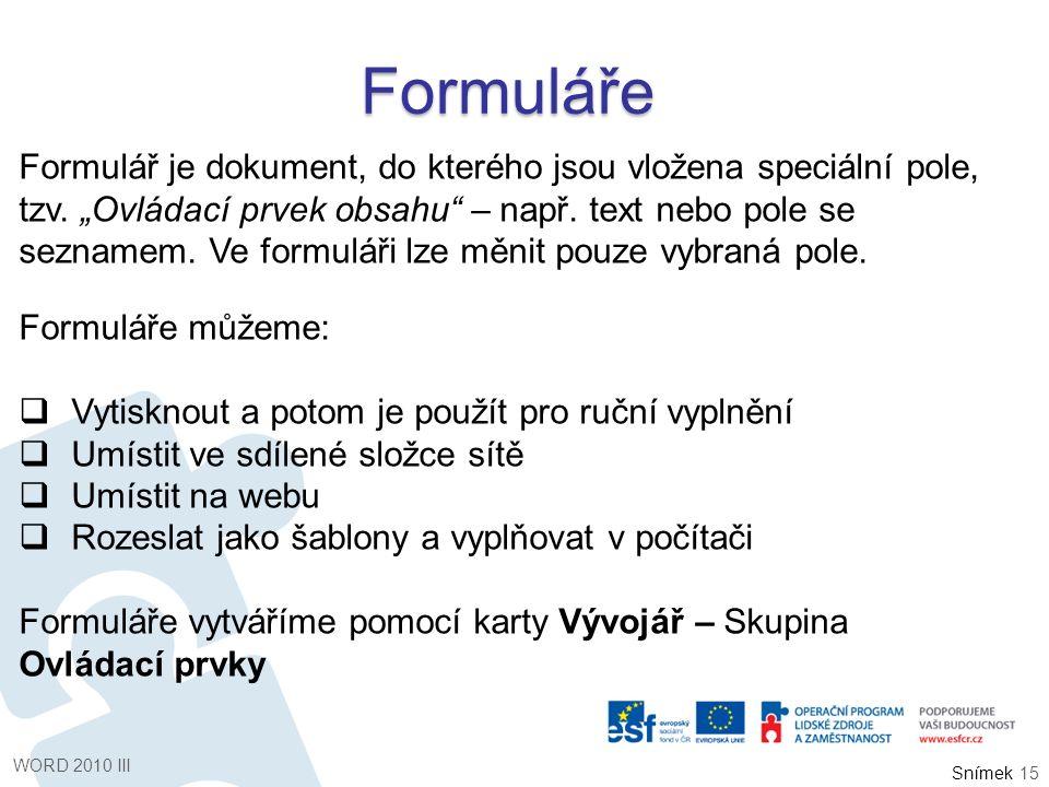 """Snímek Formuláře Formulář je dokument, do kterého jsou vložena speciální pole, tzv. """"Ovládací prvek obsahu"""" – např. text nebo pole se seznamem. Ve for"""