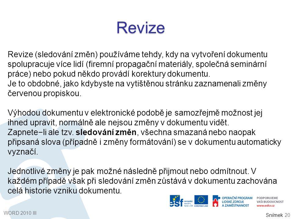 Snímek Revize Revize (sledování změn) používáme tehdy, kdy na vytvoření dokumentu spolupracuje více lidí (firemní propagační materiály, společná semin