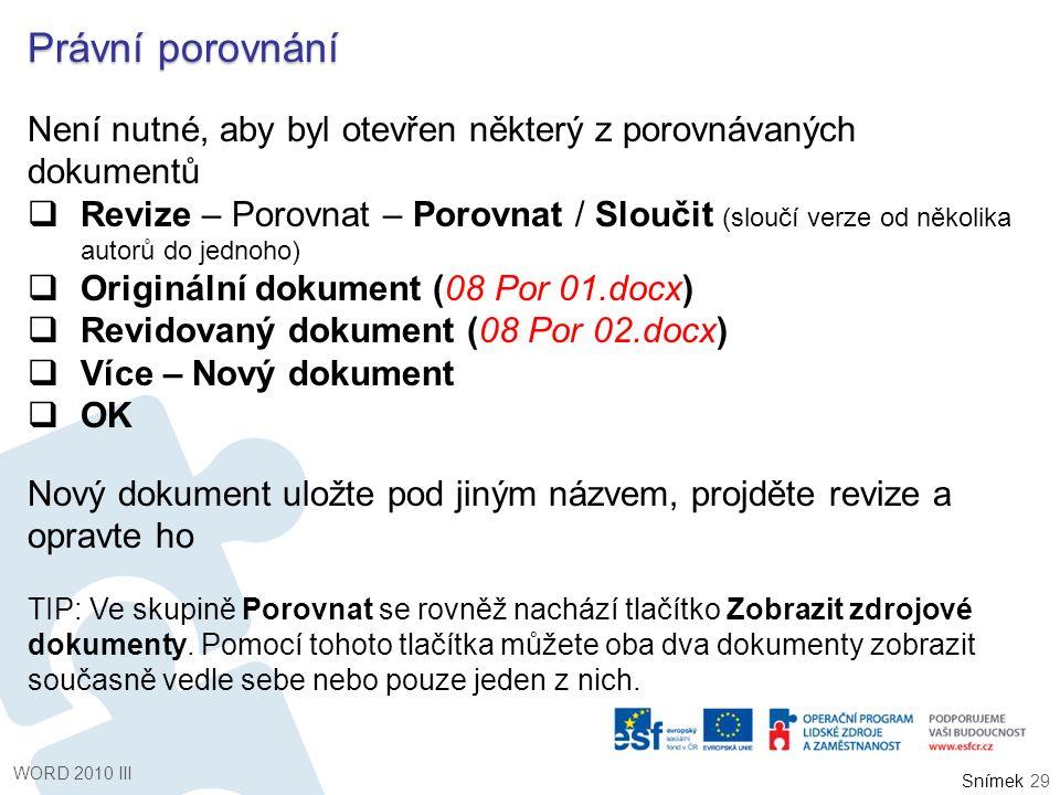 Snímek Právní porovnání Není nutné, aby byl otevřen některý z porovnávaných dokumentů  Revize – Porovnat – Porovnat / Sloučit (sloučí verze od několi