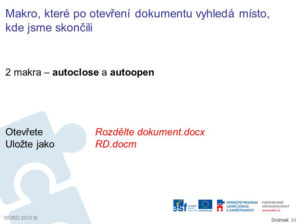 Snímek Makro, které po otevření dokumentu vyhledá místo, kde jsme skončili 2 makra – autoclose a autoopen OtevřeteRozdělte dokument.docx Uložte jakoRD
