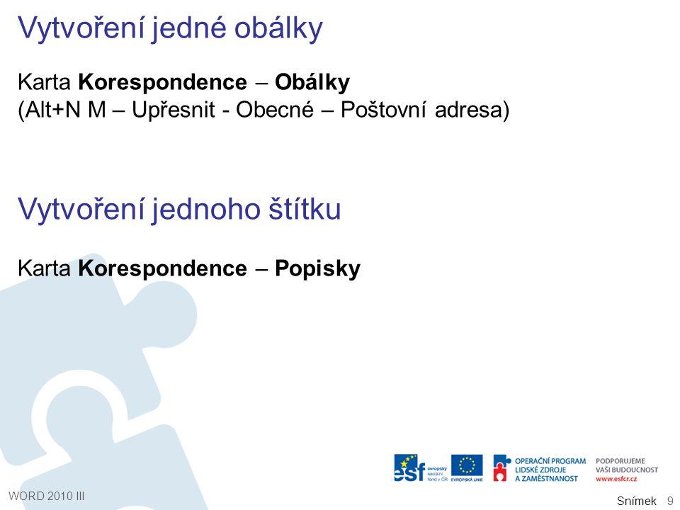 Snímek Vytvoření jedné obálky Karta Korespondence – Obálky (Alt+N M – Upřesnit - Obecné – Poštovní adresa) Vytvoření jednoho štítku Karta Korespondenc