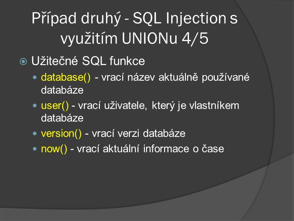 Případ druhý - SQL Injection s využitím UNIONu 4/5  Užitečné SQL funkce database() - vrací název aktuálně používané databáze user() - vrací uživatele, který je vlastníkem databáze version() - vrací verzi databáze now() - vrací aktuální informace o čase