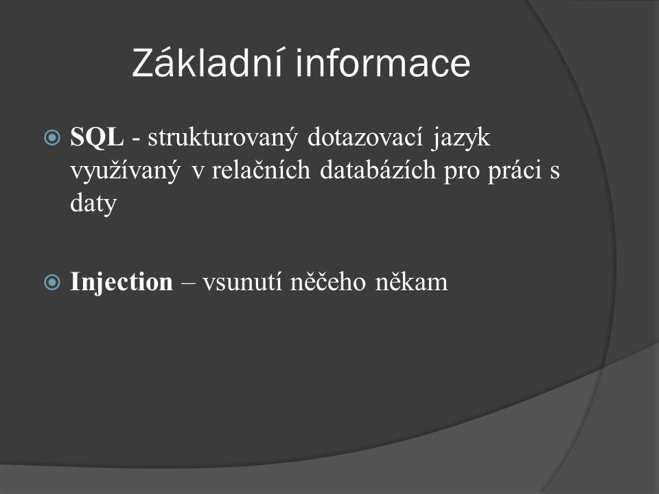 Základní informace  SQL - strukturovaný dotazovací jazyk využívaný v relačních databázích pro práci s daty  Injection – vsunutí něčeho někam