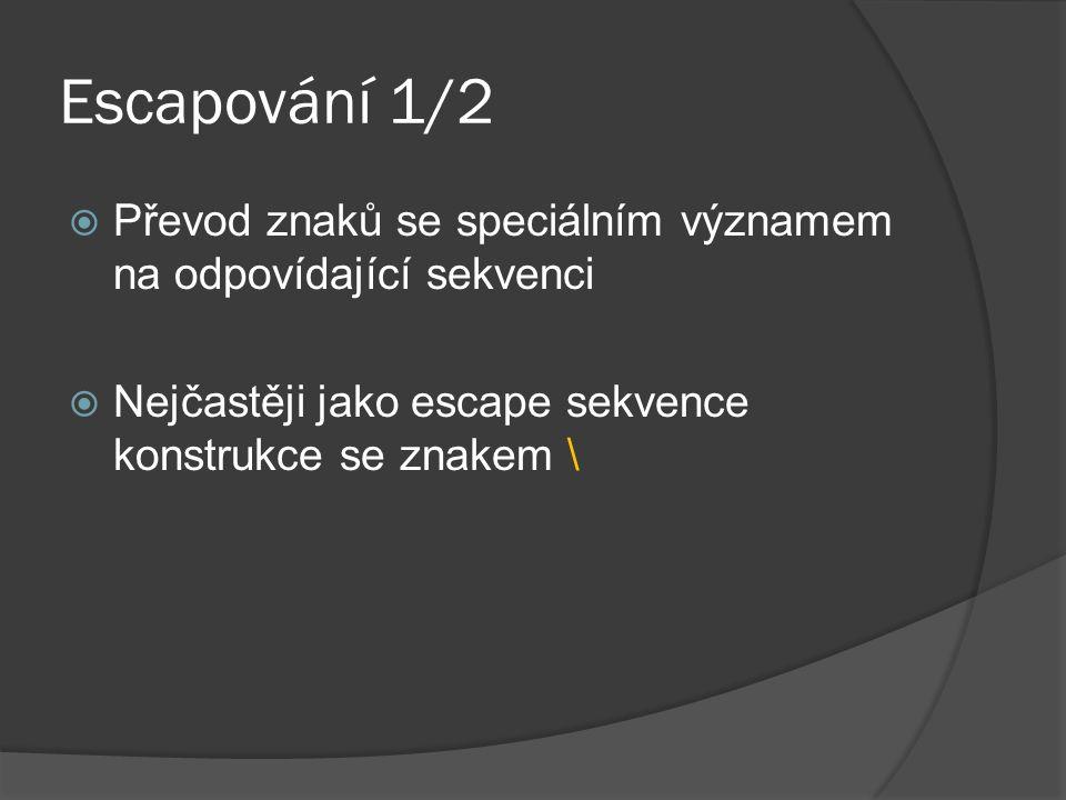 Escapování 1/2  Převod znaků se speciálním významem na odpovídající sekvenci  Nejčastěji jako escape sekvence konstrukce se znakem \