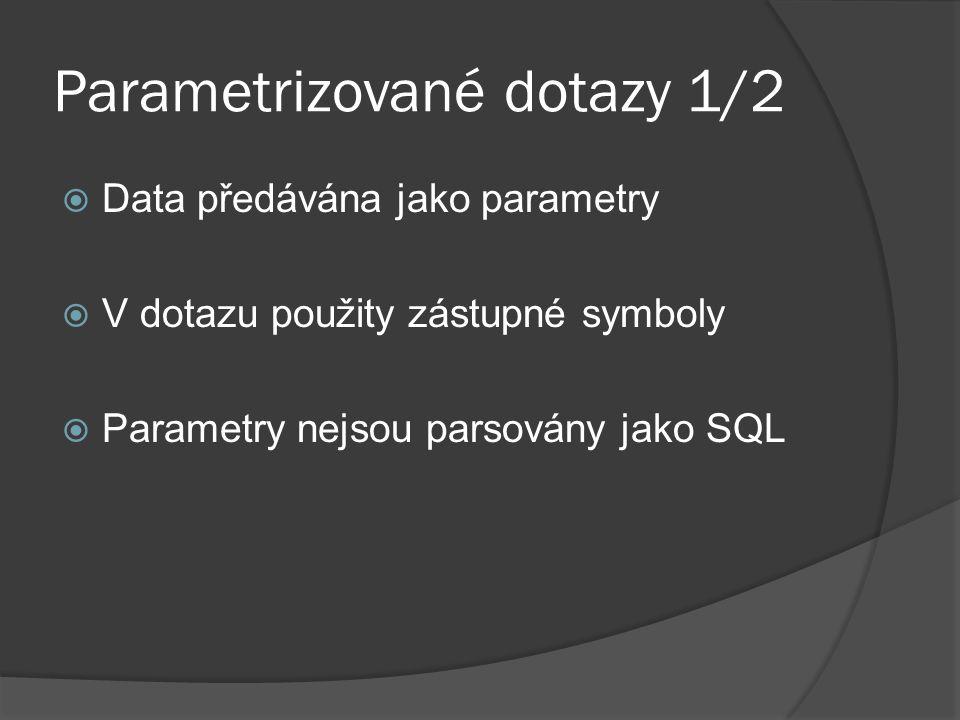 Parametrizované dotazy 1/2  Data předávána jako parametry  V dotazu použity zástupné symboly  Parametry nejsou parsovány jako SQL