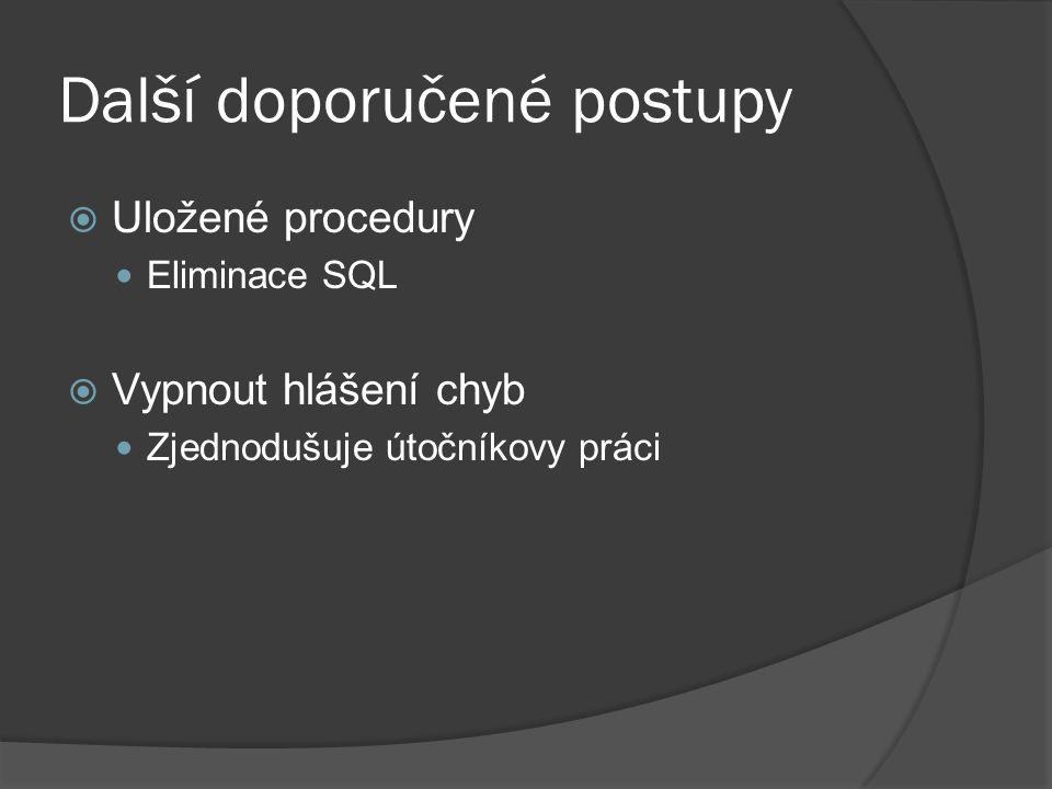 Další doporučené postupy  Uložené procedury Eliminace SQL  Vypnout hlášení chyb Zjednodušuje útočníkovy práci