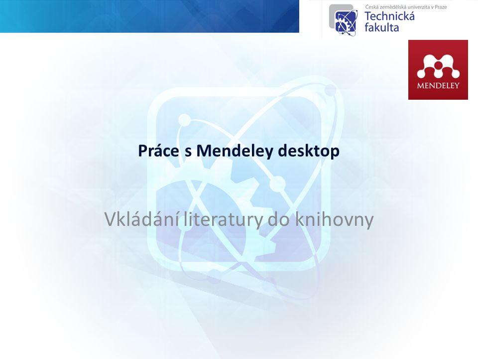 Práce s Mendeley desktop Vkládání literatury do knihovny