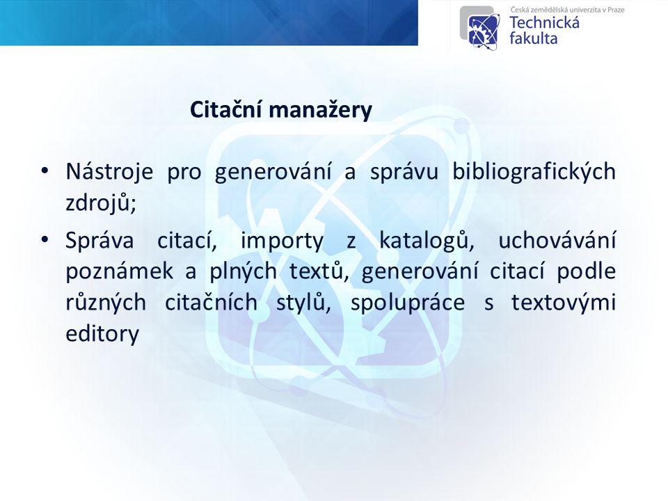 Citační manažery Nástroje pro generování a správu bibliografických zdrojů; Správa citací, importy z katalogů, uchovávání poznámek a plných textů, generování citací podle různých citačních stylů, spolupráce s textovými editory