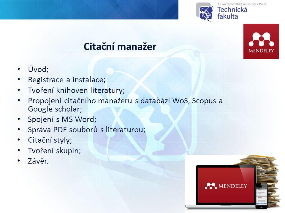 Citační manažer Úvod; Registrace a instalace; Tvoření knihoven literatury; Propojení citačního manažeru s databází WoS, Scopus a Google scholar; Spojení s MS Word; Správa PDF souborů s literaturou; Citační styly; Tvoření skupin; Závěr.