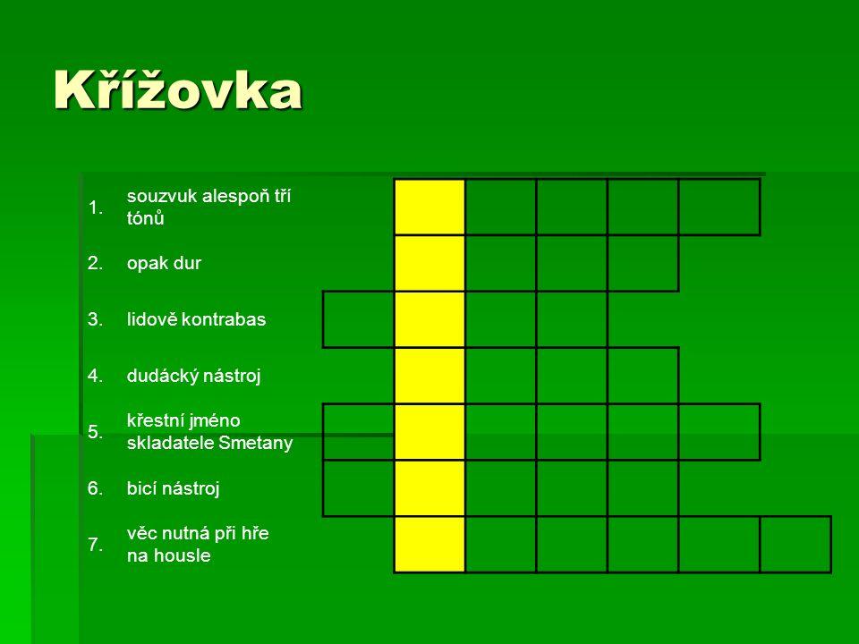 Křížovka 1. souzvuk alespoň tří tónů 2.opak dur 3.lidově kontrabas 4.dudácký nástroj 5.