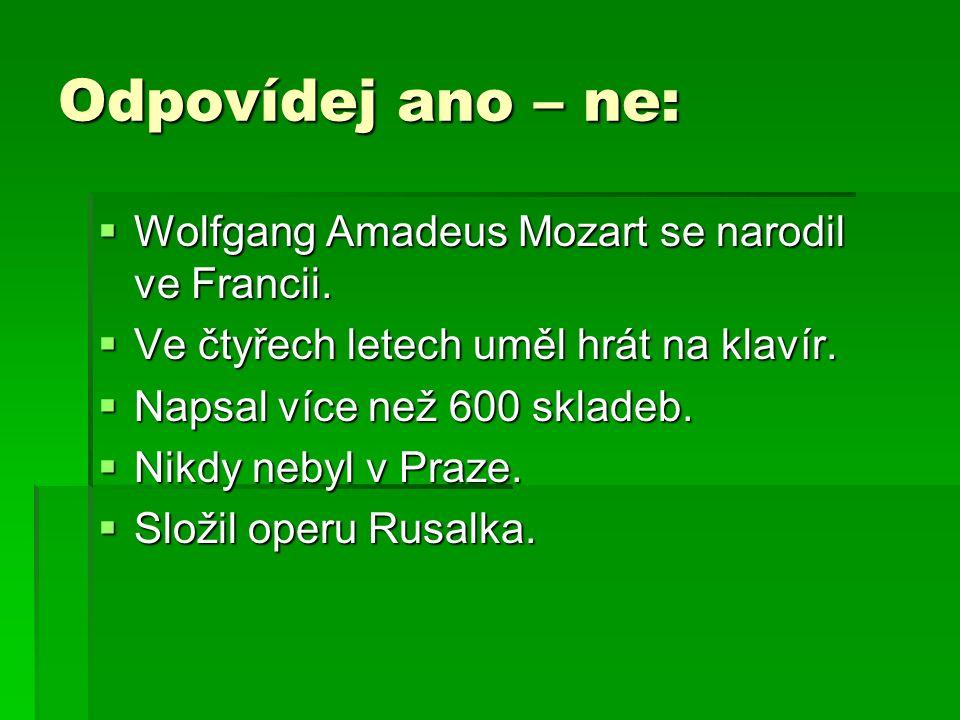 Odpovídej ano – ne:  Wolfgang Amadeus Mozart se narodil ve Francii.