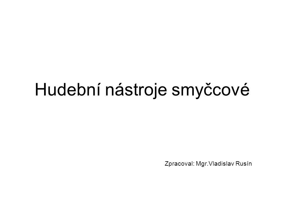 Hudební nástroje smyčcové Zpracoval: Mgr.Vladislav Rusín
