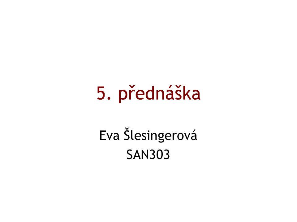5. přednáška Eva Šlesingerová SAN303