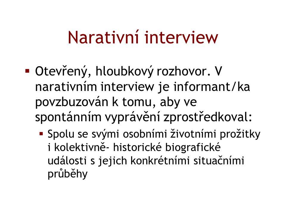 Narativní interview  Otevřený, hloubkový rozhovor.