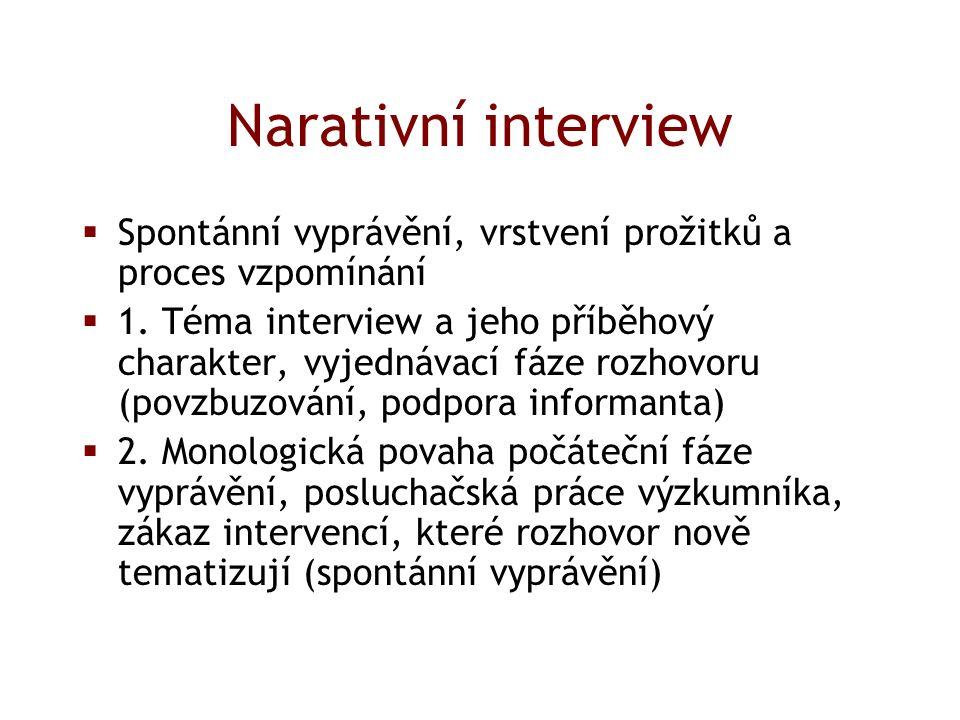Narativní interview  Spontánní vyprávění, vrstvení prožitků a proces vzpomínání  1.