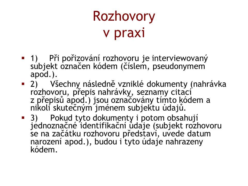 Rozhovory v praxi  1) Při pořizování rozhovoru je interviewovaný subjekt označen kódem (číslem, pseudonymem apod.).