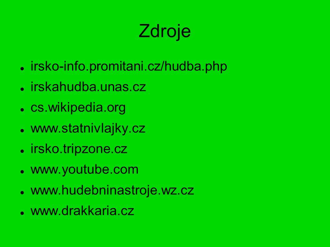 Zdroje irsko-info.promitani.cz/hudba.php irskahudba.unas.cz cs.wikipedia.org www.statnivlajky.cz irsko.tripzone.cz www.youtube.com www.hudebninastroje.wz.cz www.drakkaria.cz