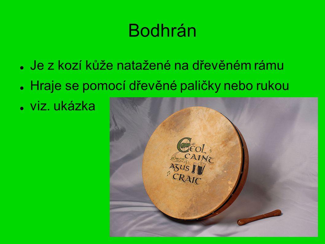 Bodhrán Je z kozí kůže natažené na dřevěném rámu Hraje se pomocí dřevěné paličky nebo rukou viz.