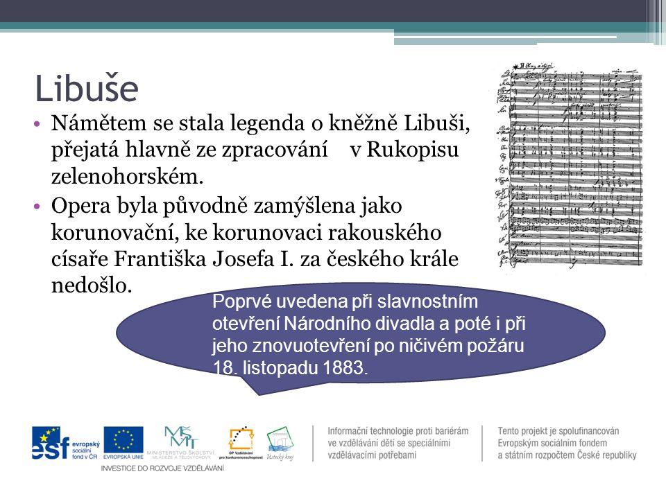 Libuše Námětem se stala legenda o kněžně Libuši, přejatá hlavně ze zpracování v Rukopisu zelenohorském.