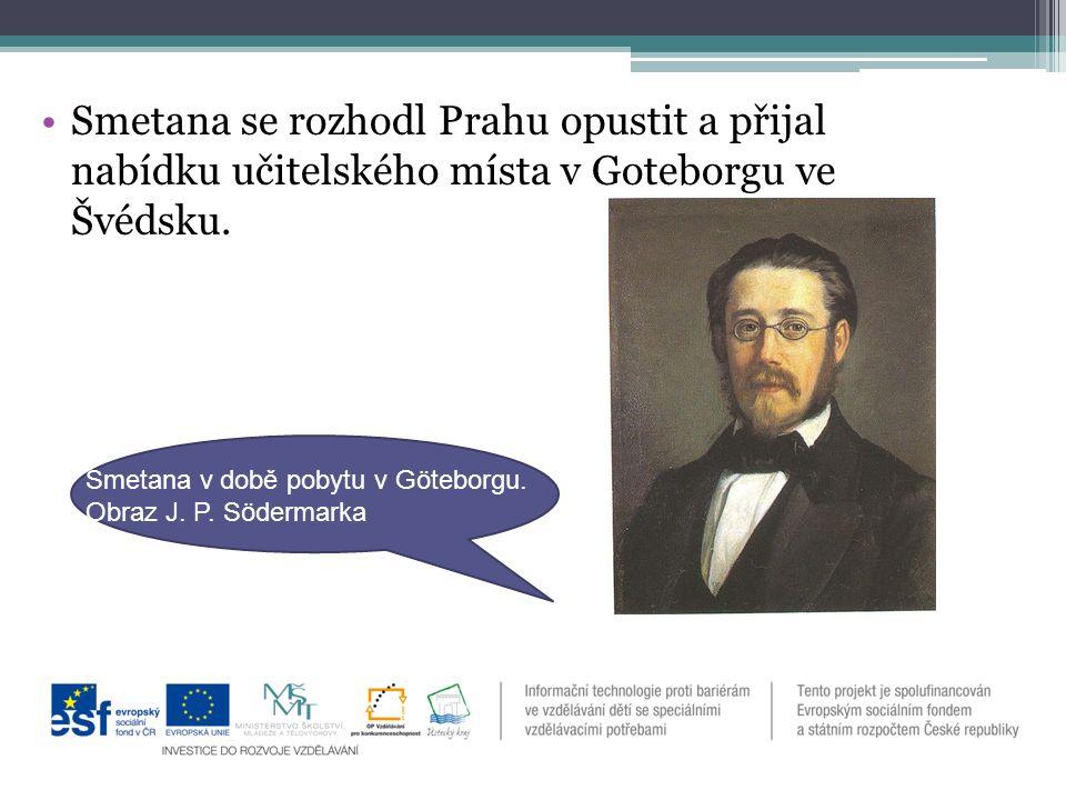 Smetana se rozhodl Prahu opustit a přijal nabídku učitelského místa v Goteborgu ve Švédsku.