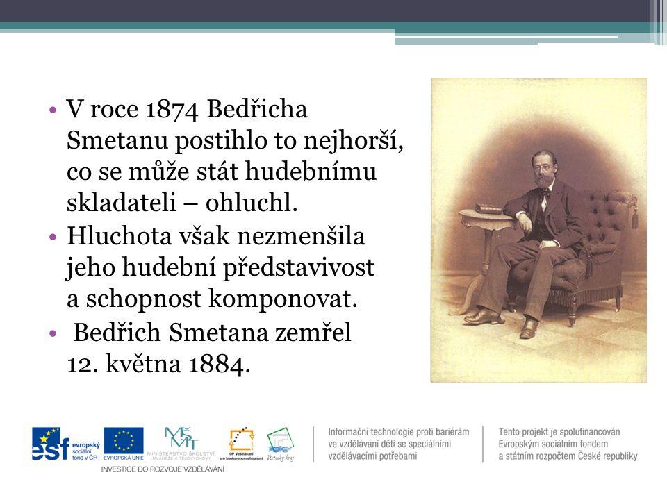V roce 1874 Bedřicha Smetanu postihlo to nejhorší, co se může stát hudebnímu skladateli – ohluchl.