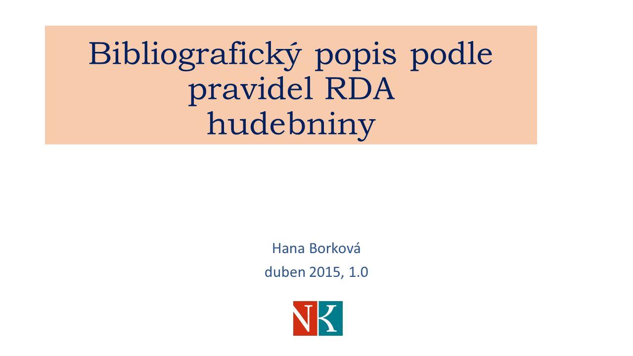 Bibliografický popis podle pravidel RDA hudebniny Hana Borková duben 2015, 1.0