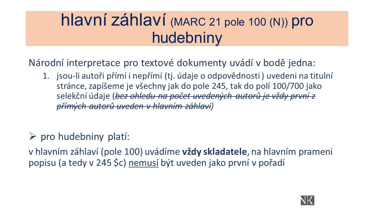 hlavní záhlaví (MARC 21 pole 100 (N)) pro hudebniny Národní interpretace pro textové dokumenty uvádí v bodě jedna: 1.jsou-li autoři přímí i nepřímí (tj.