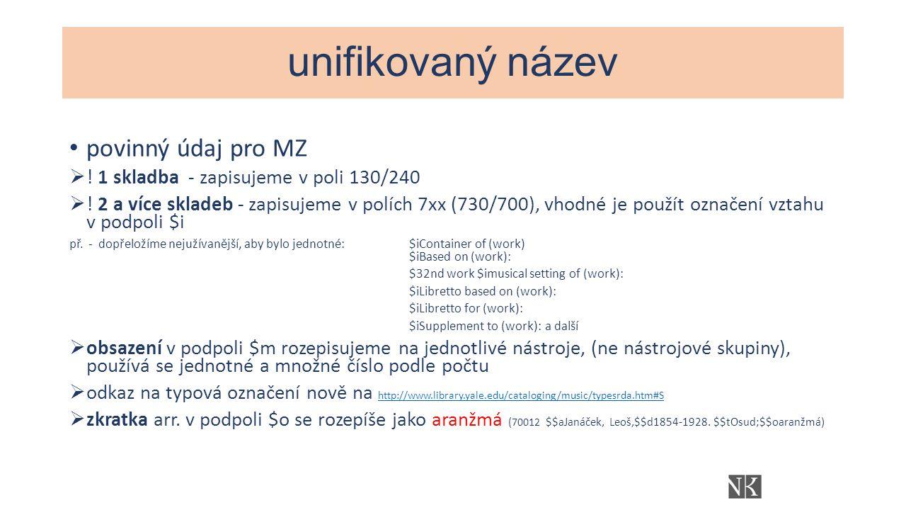 unifikovaný název povinný údaj pro MZ  . 1 skladba - zapisujeme v poli 130/240  .
