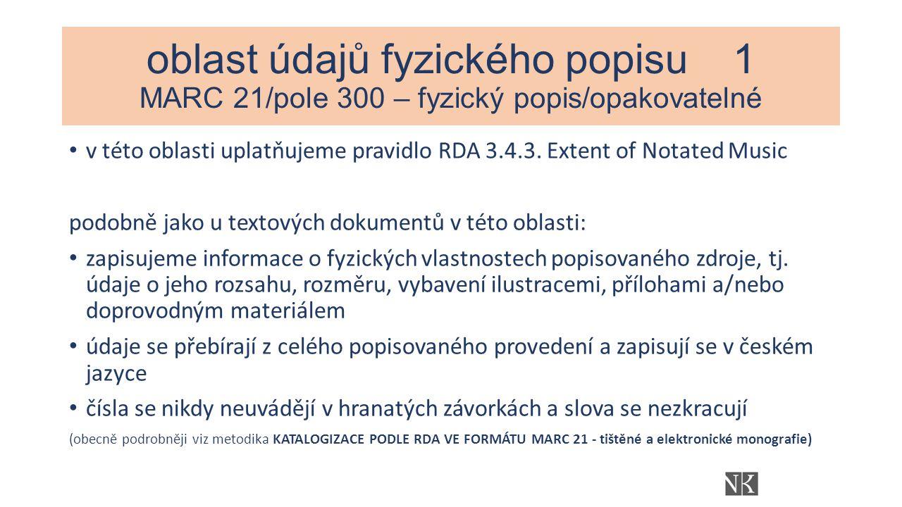 oblast údajů fyzického popisu 1 MARC 21/pole 300 – fyzický popis/opakovatelné v této oblasti uplatňujeme pravidlo RDA 3.4.3.