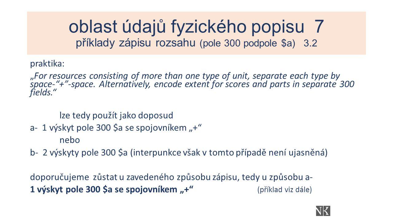 """oblast údajů fyzického popisu 7 příklady zápisu rozsahu (pole 300 podpole $a) 3.2 praktika: """"For resources consisting of more than one type of unit, separate each type by space- + -space."""