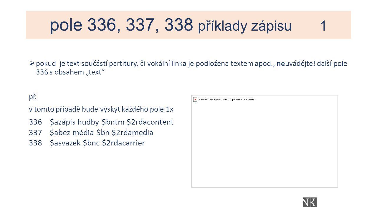 pole 336, 337, 338 příklady zápisu 1  pokud je text součástí partitury, či vokální linka je podložena textem apod., neuvádějte.