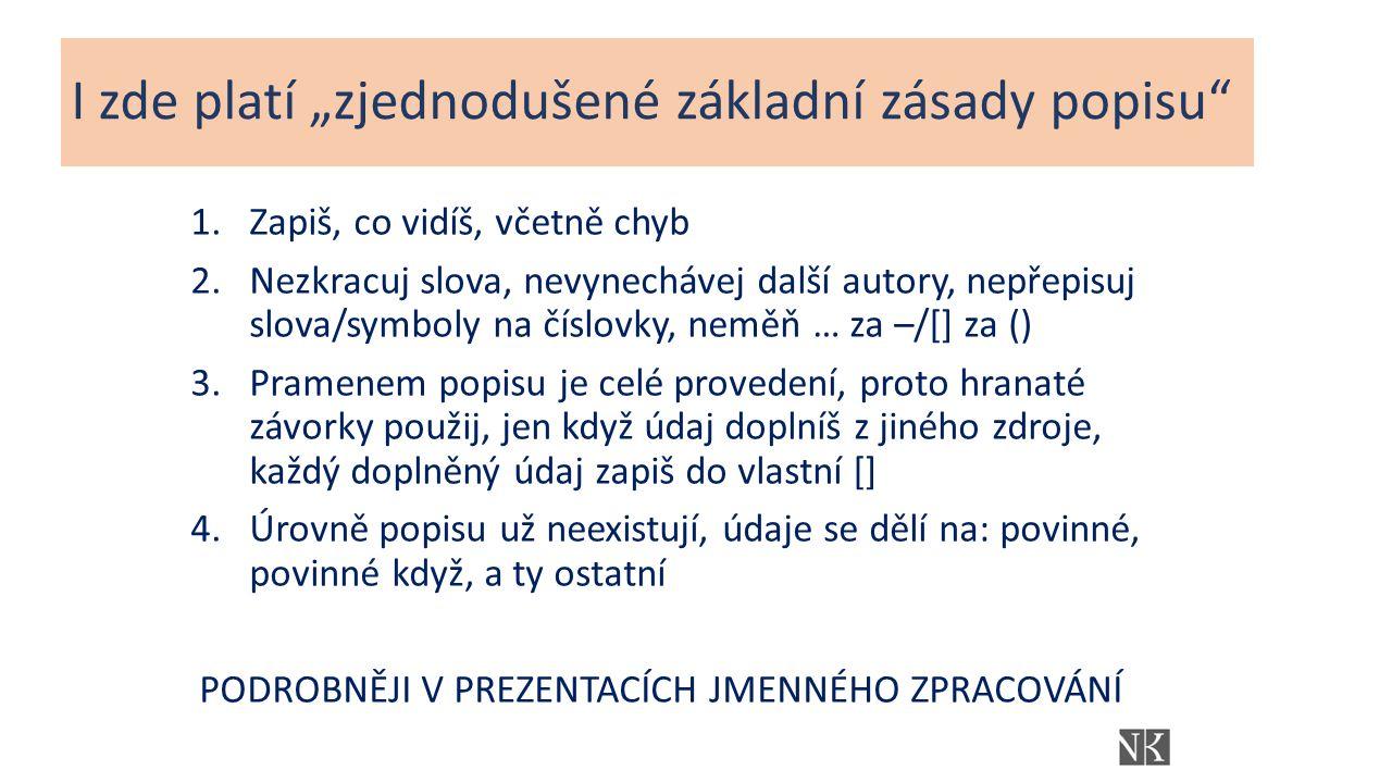pole 336 (O), 337 (O), 338 (O) 336 – typ obsahu (povinné pro MZ) úplný seznam http://www.nkp.cz/o-knihovne/odborne-cinnosti/zpracovani-fondu/katalogizacni-politika/typ-obsahu-pole336-1http://www.nkp.cz/o-knihovne/odborne-cinnosti/zpracovani-fondu/katalogizacni-politika/typ-obsahu-pole336-1 hudebniny – zápis hudby, (taktilní zápis hudby – u vydání pro nevidomé) (LDR/06=c nebo d) pokud je součástí např.